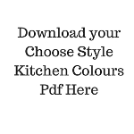 Download your Choose Style Kitchen Colours Pdf Here